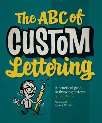 The ABC Of Custom Lettering A Practical Guide to Drawing Letters 9780957664975