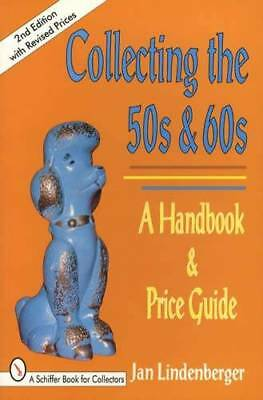 Collecting the 50s & 60s: A Handbook Jewelry, Decorative, Toys & More