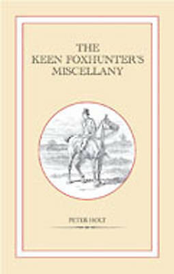 The Keen Foxhunter's Miscellany by Peter Holt (Hardback, 2010)