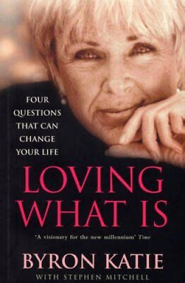 Loving What Is How Four Questions Can Change Your Life 9780712629300