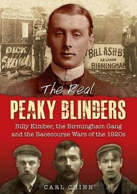 The Real Peaky Blinders Billy Kimber, the Birmingham Gang and t... 9781858585307