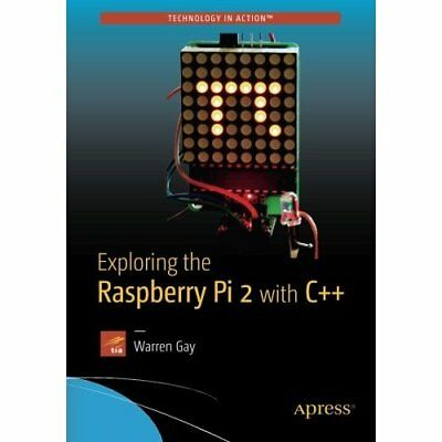 Exploring the Raspberry Pi 2 with C - Paperback NEW Warren Gay (Aut 24 Nov. 2015