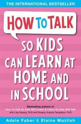 How to Talk so Kids Can Learn at Home and in School by Adele Faber 9781853407048