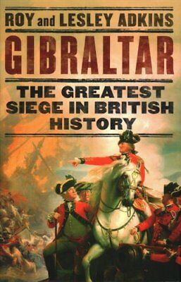 Gibraltar The Greatest Siege in British History by Roy A. Adkins 9781408708675