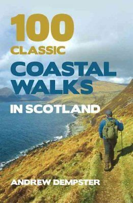 100 Classic Coastal Walks in Scotland by Andrew Dempster 9781845965860