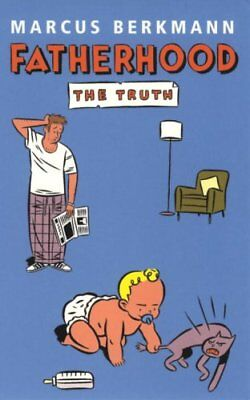 Fatherhood The Truth by Marcus Berkmann 9780091900632 (Paperback, 2004)
