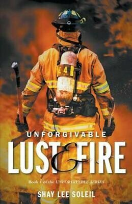Unforgivable Lust & Fire: Book 1 of the Unforgivable Series by Shay Lee...
