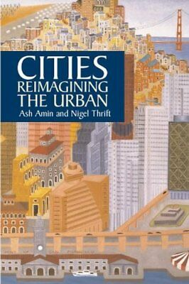 Cities Reimagining the Urban by Ash Amin 9780745624143 (Paperback, 2002)