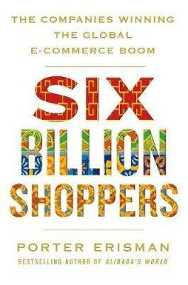 Six Billion Shoppers: The Companies Winning the Global E-Commerce Boom by...