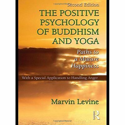 The Positive Psychology of Buddhism and Yoga: Paths to a Mature Happiness, with