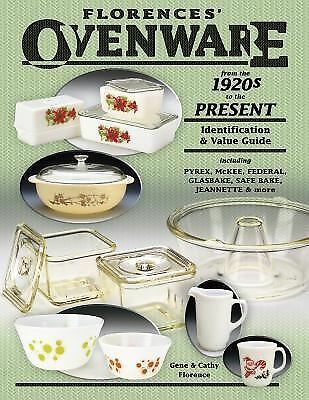 Florences' Ovenware from the 1920s to the Present by Cathy Florence and Gene Flo