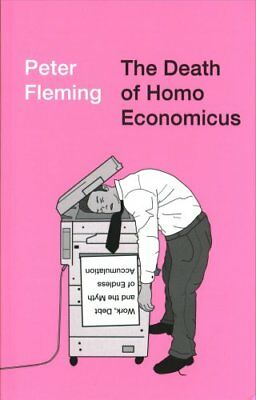 The Death of Homo Economicus: Work, Debt and the Myth of Endless Accumulation...