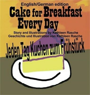 Cake for Breakfast Every Day - English/German Edition (Hardback or Cased Book)