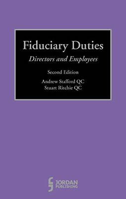 Fiduciary Duties: Directors and Employees By Andrew Stafford QC,Stuart Ritchie