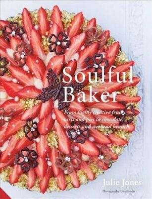 Soulful Baker From highly creative fruit tarts and pies to choc... 9781911127246