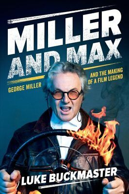 Miller and Max: George Miller and the making of a film legend by Luke...