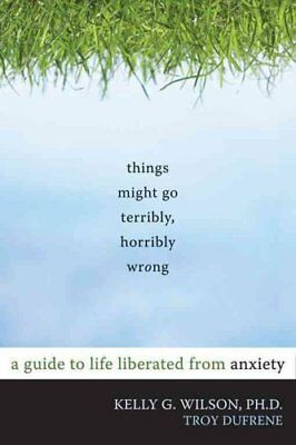 Things Might Go Terribly, Horribly Wrong A Guide to Life Libera... 9781572247116