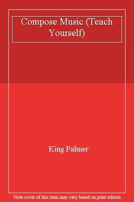 Compose Music (Teach Yourself)-King Palmer, 0340055529