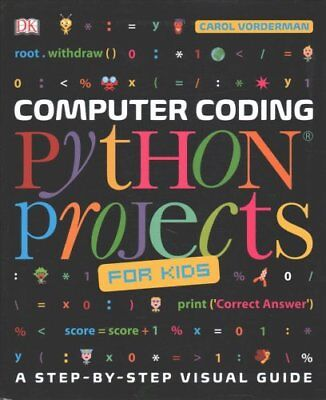 Computer Coding Python Projects for Kids: A Step-by-Step Visual Guide by...