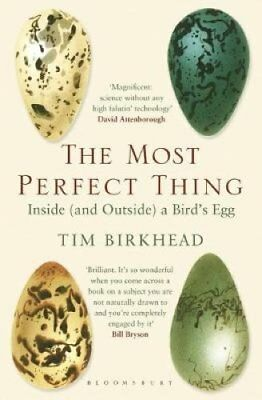 The Most Perfect Thing: Inside (and Outside) a Bird's Egg by Tim Birkhead...