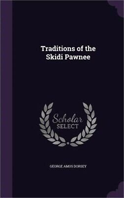 Traditions of the Skidi Pawnee (Hardback or Cased Book)