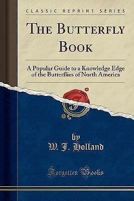 The Butterfly Book: A Popular Guide to a Knowledge Edge of the Butterflies of No