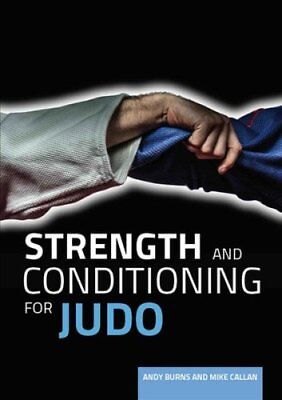 Strength and Conditioning for Judo by Mike Callan, Andy Burns (Paperback, 2017)