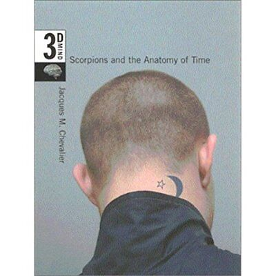 Scorpions and the Anatomy of Time: Volume 3: The 3-D Mi - Hardcover NEW Jacques