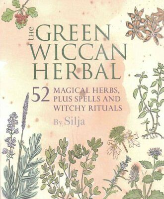 The Green Wiccan Herbal 52 Magical Herbs, Plus Spells and Witch... 9781782493969