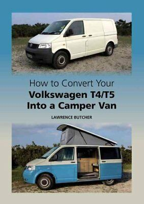 How to Convert Your Volkswagen T4/T5 into a Camper Van 9781847978790