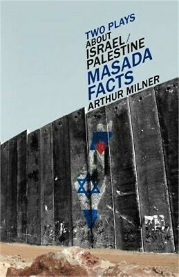 Two Plays about Israel/Palestine: Masada, Facts (Paperback or Softback)