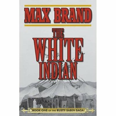 The White Indian - Paperback NEW Max Brand 2013-08-01