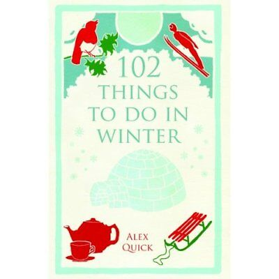 102 Things to Do in Winter - Paperback NEW Alex Quick (Aut 2013-11-05