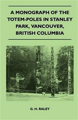 A Monograph of the Totem-Poles in Stanley Park, Vancouver, British Columbia (Pap