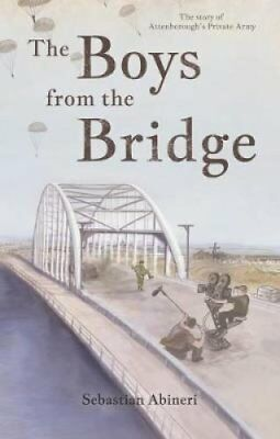 The Boys from the Bridge: The Story of Attenborough's Private Army by...