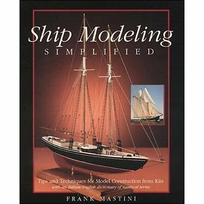 Ship Modeling Simplified: Tips and Techniques for Model - Paperback NEW Mastini,