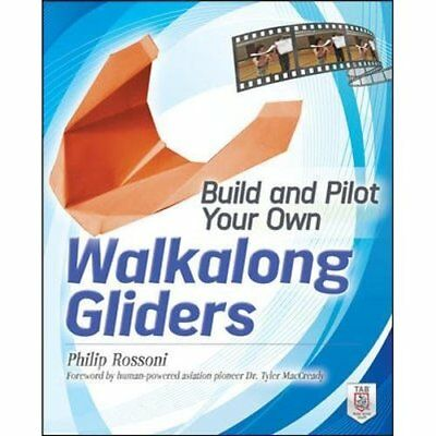 Build and Pilot Your Own Walkalong Gliders - Paperback NEW Rossoni, Philip 2012-