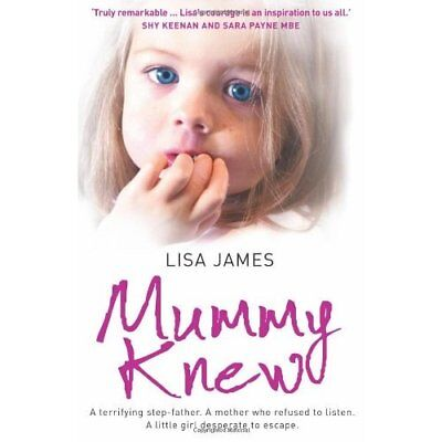 Mummy Knew: A Terrifying Step-father. A Mother Who Refu - Paperback NEW James, L