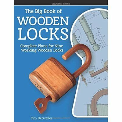 The Big Book of Wooden Locks: Complete Plans for Nine W - Paperback NEW Tim Detw
