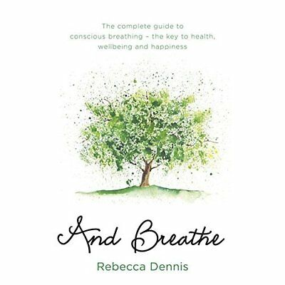 And Breathe: The complete guide to conscious breathing  - Paperback NEW Dennis,