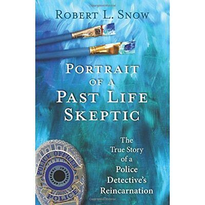 Portrait of a Past-Life Skeptic: The True Story of A Po - Paperback NEW Robert L