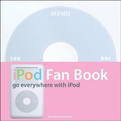 iPod Fan Book: Go Everywhere with iPod - Paperback NEW Notomi, Yasukun 2004-09-2