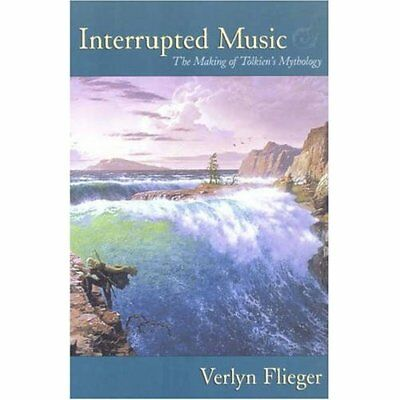 Interrupted Music: Tolkien and the Making of a Mytholog - Paperback NEW Flieger,