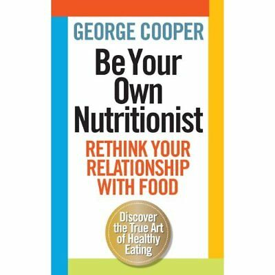 Be Your Own Nutritionist - Paperback NEW Cooper, George 2013-01-03