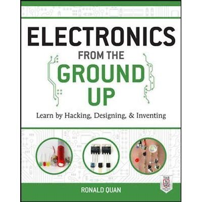 Electronics from the Ground Up: Learn by Hacking, Desig - Paperback NEW Quan (Au