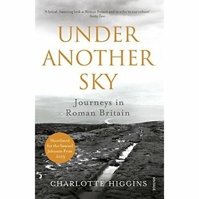 Under Another Sky: Journeys in Roman Britain - Paperback NEW Charlotte Higgi 201