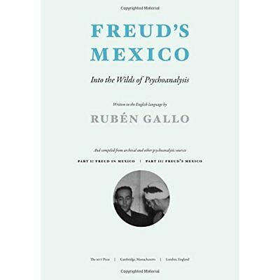 Freud's Mexico: Into the Wilds of Psychoanalysis - Paperback NEW Rubn Gallo (Aut