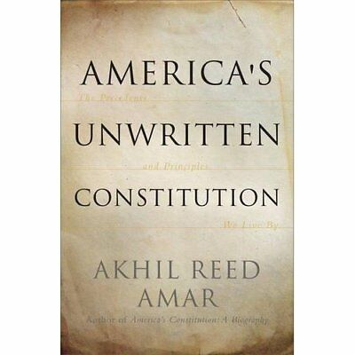 America's Unwritten Constitution: The Precedents and Pr - Paperback NEW Akhil Re