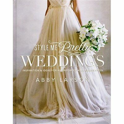 Style Me Pretty Weddings: Inspiration and Ideas for an  - Hardcover NEW Larson,