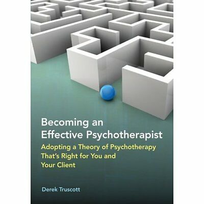 Becoming an Effective Psychotherapist: Adopting a Theor - Hardcover NEW Truscott